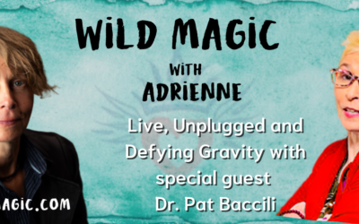 Wild Magic with Adrienne | Live, Unplugged & Defying Gravity with Dr Pat Baccili – Episode 1